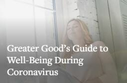 Read Greater Good's guide to well-being during coronavirus.